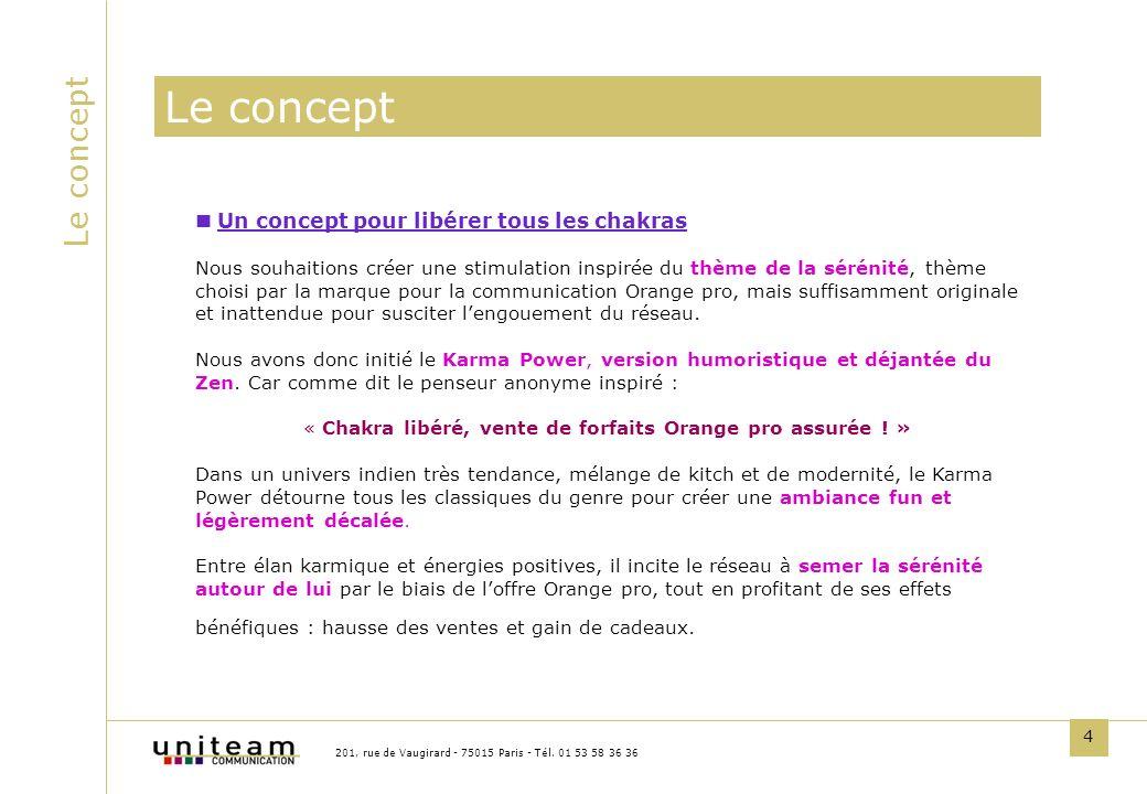 4 Le concept 201, rue de Vaugirard - 75015 Paris - Tél. 01 53 58 36 36 Un concept pour libérer tous les chakras Nous souhaitions créer une stimulation
