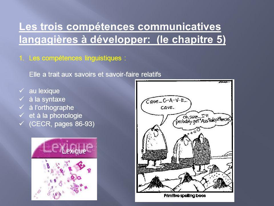 Les trois compétences communicatives langagières à développer: (le chapitre 5) 1.Les compétences linguistiques : Elle a trait aux savoirs et savoir-fa