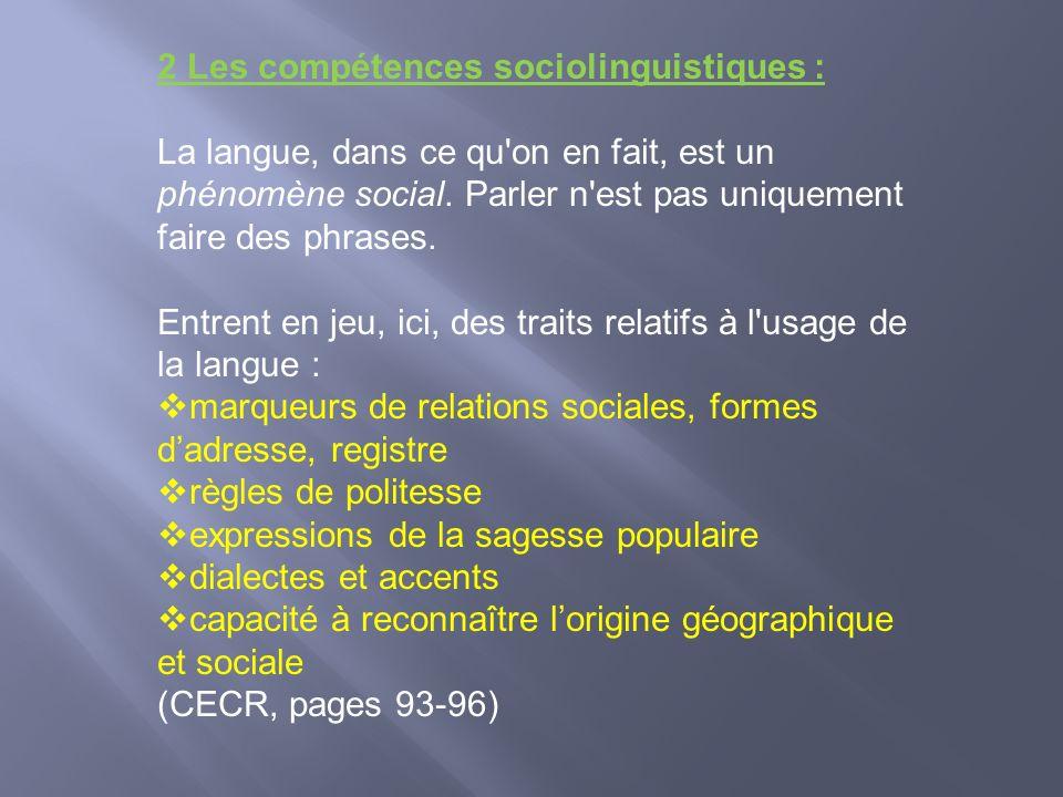 2 Les compétences sociolinguistiques : La langue, dans ce qu'on en fait, est un phénomène social. Parler n'est pas uniquement faire des phrases. Entre
