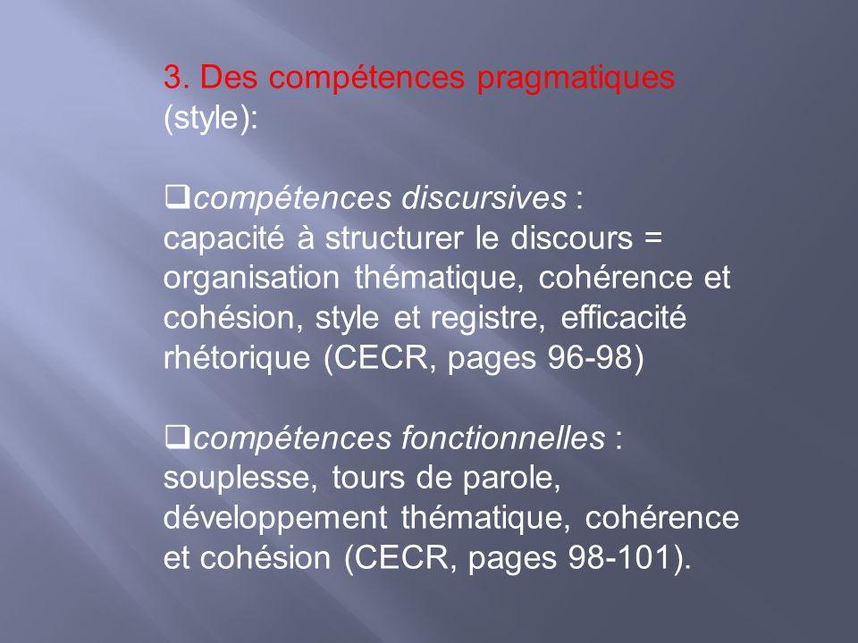 3. Des compétences pragmatiques (style): compétences discursives : capacité à structurer le discours = organisation thématique, cohérence et cohésion,