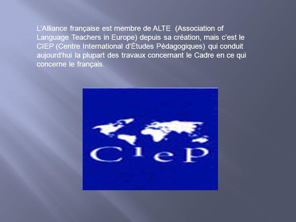 LAlliance française est membre de ALTE (Association of Language Teachers in Europe) depuis sa création, mais cest le CIEP (Centre International dÉtude