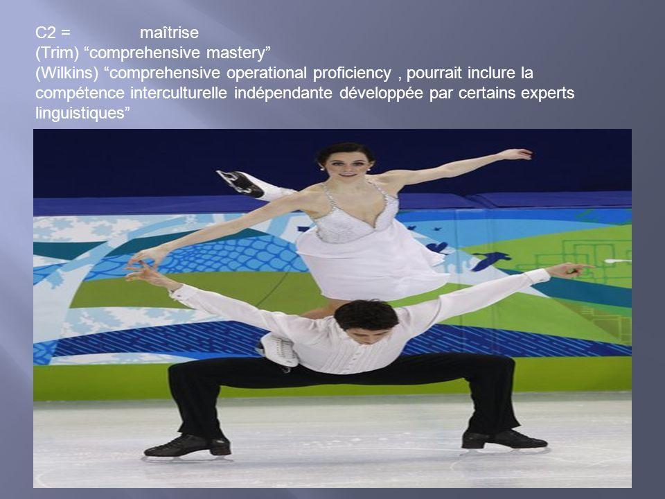 C2 = maîtrise (Trim) comprehensive mastery (Wilkins) comprehensive operational proficiency, pourrait inclure la compétence interculturelle indépendant