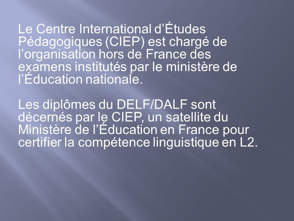 Le Centre International dÉtudes Pédagogiques (CIEP) est chargé de lorganisation hors de France des examens institutés par le ministère de lÉducation n