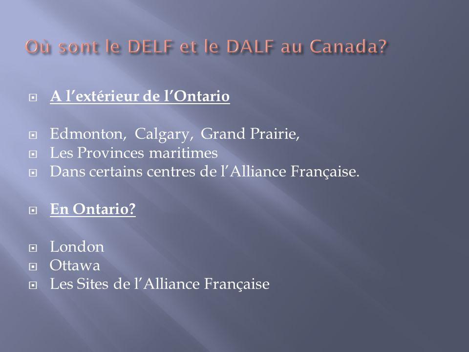 A lextérieur de lOntario Edmonton, Calgary, Grand Prairie, Les Provinces maritimes Dans certains centres de lAlliance Française. En Ontario? London Ot
