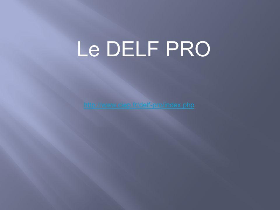 http://www.ciep.fr/delf-pro/index.php Le DELF PRO