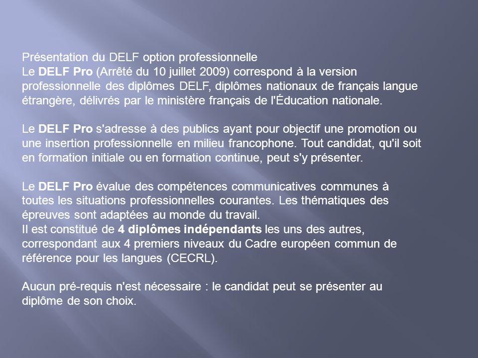 Présentation du DELF option professionnelle Le DELF Pro (Arrêté du 10 juillet 2009) correspond à la version professionnelle des diplômes DELF, diplôme