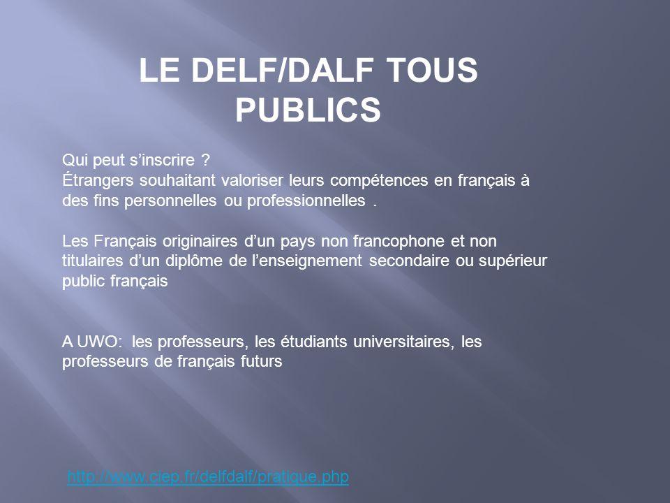 LE DELF/DALF TOUS PUBLICS Qui peut sinscrire ? Étrangers souhaitant valoriser leurs compétences en français à des fins personnelles ou professionnelle