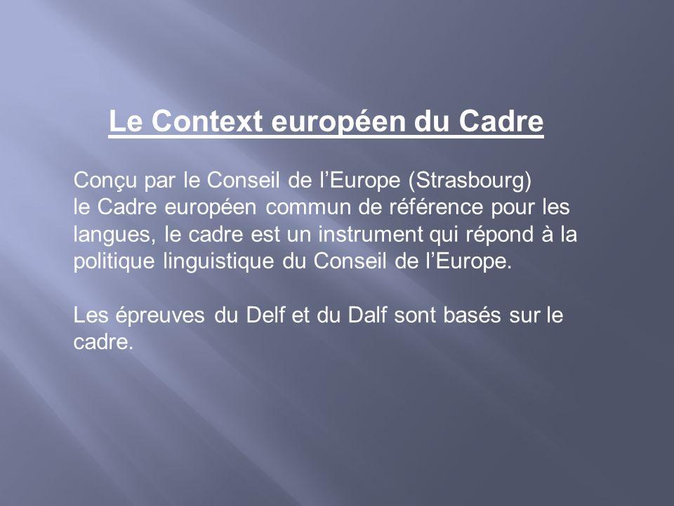 Le Context européen du Cadre Conçu par le Conseil de lEurope (Strasbourg) le Cadre européen commun de référence pour les langues, le cadre est un inst