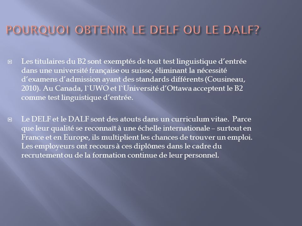 Les titulaires du B2 sont exemptés de tout test linguistique dentrée dans une université française ou suisse, éliminant la nécessité dexamens dadmissi