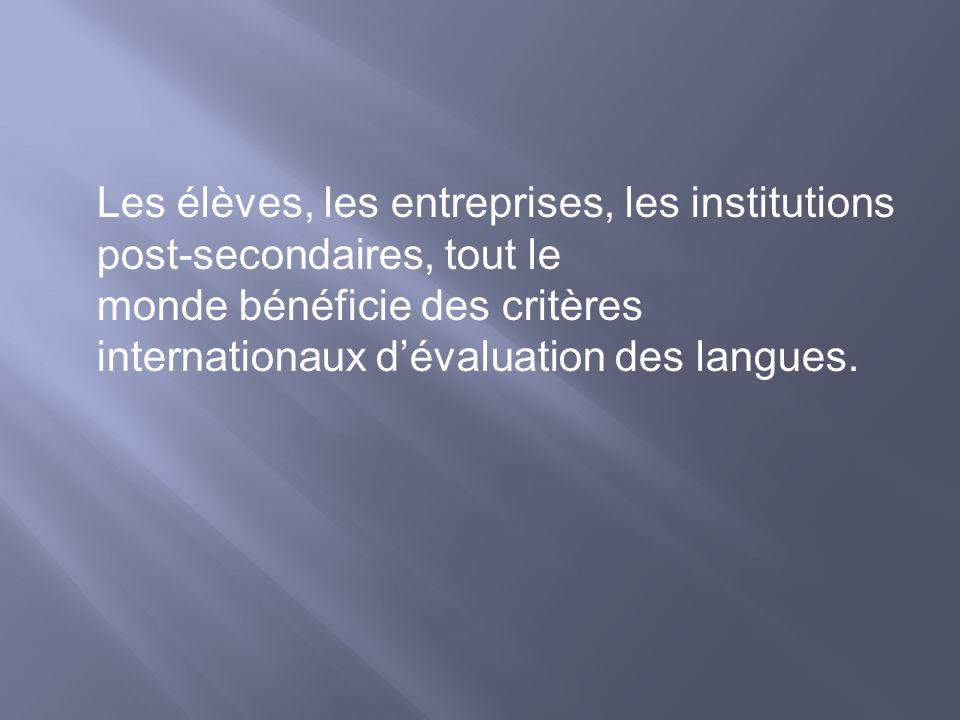 Les élèves, les entreprises, les institutions post-secondaires, tout le monde bénéficie des critères internationaux dévaluation des langues.