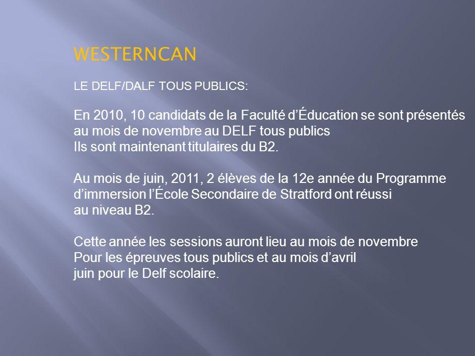 WESTERNCAN LE DELF/DALF TOUS PUBLICS: En 2010, 10 candidats de la Faculté dÉducation se sont présentés au mois de novembre au DELF tous publics Ils so