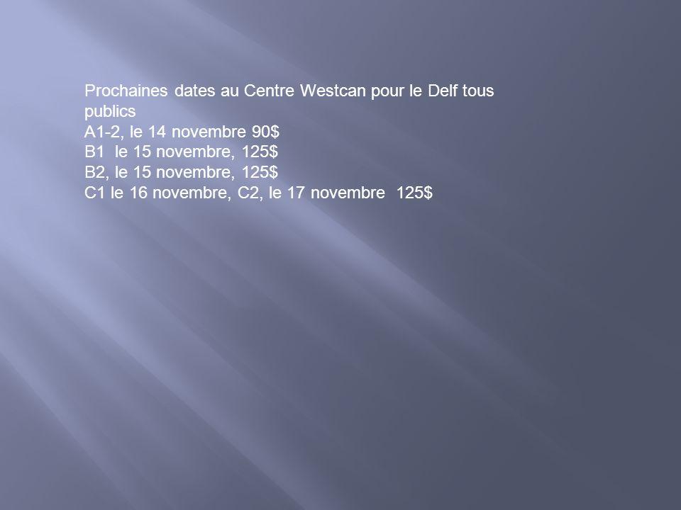 Prochaines dates au Centre Westcan pour le Delf tous publics A1-2, le 14 novembre 90$ B1 le 15 novembre, 125$ B2, le 15 novembre, 125$ C1 le 16 novemb