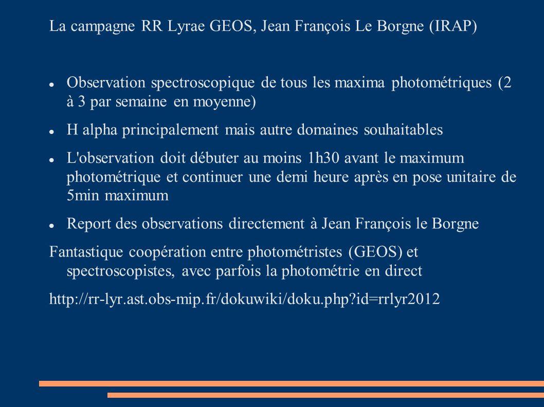 La campagne RR Lyrae GEOS, Jean François Le Borgne (IRAP) Observation spectroscopique de tous les maxima photométriques (2 à 3 par semaine en moyenne)