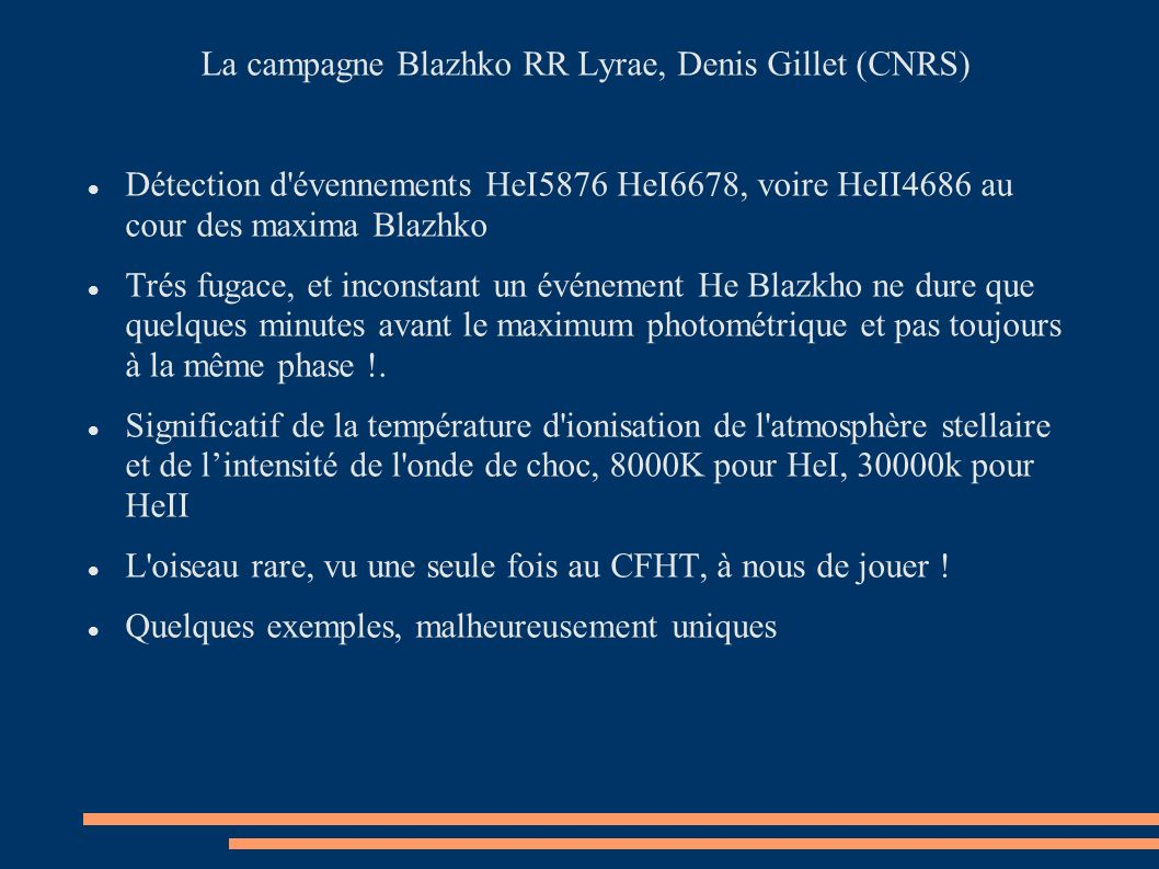 La campagne Blazhko RR Lyrae, Denis Gillet (CNRS) Détection d'évennements HeI5876 HeI6678, voire HeII4686 au cour des maxima Blazhko Trés fugace, et i
