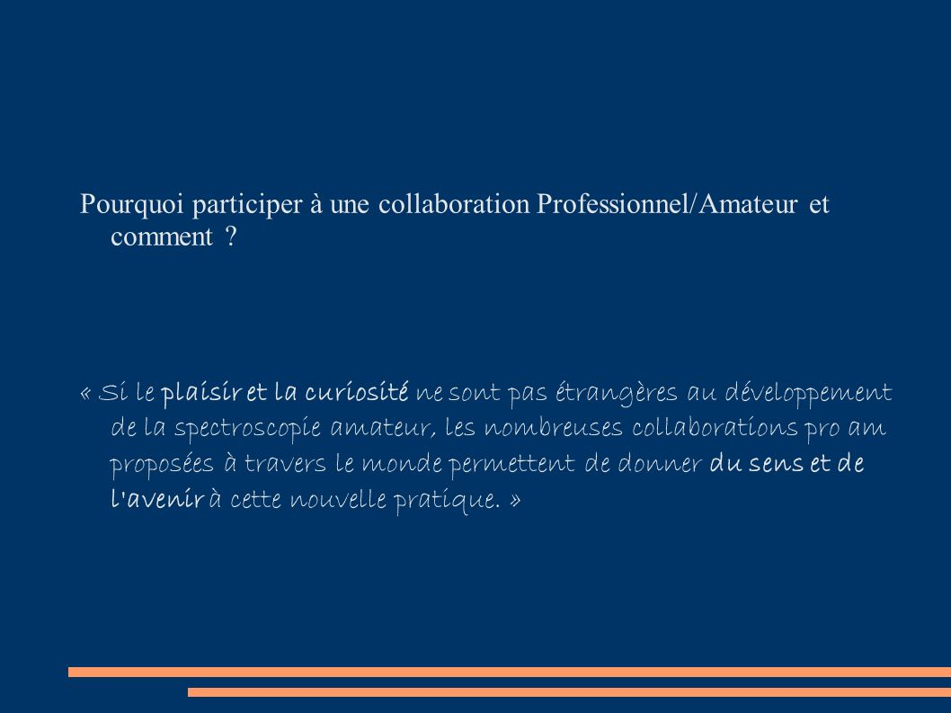 Différences entre professionnels et amateurs Financement : l amateur est auto financé :-) le pro est financé Connaissance : le professionnel détient la connaissance de l objet observé.