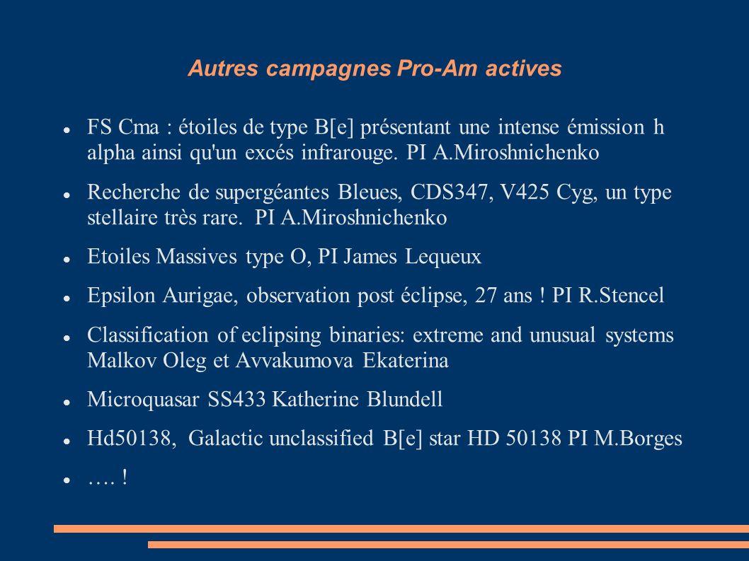 Autres campagnes Pro-Am actives FS Cma : étoiles de type B[e] présentant une intense émission h alpha ainsi qu'un excés infrarouge. PI A.Miroshnichenk