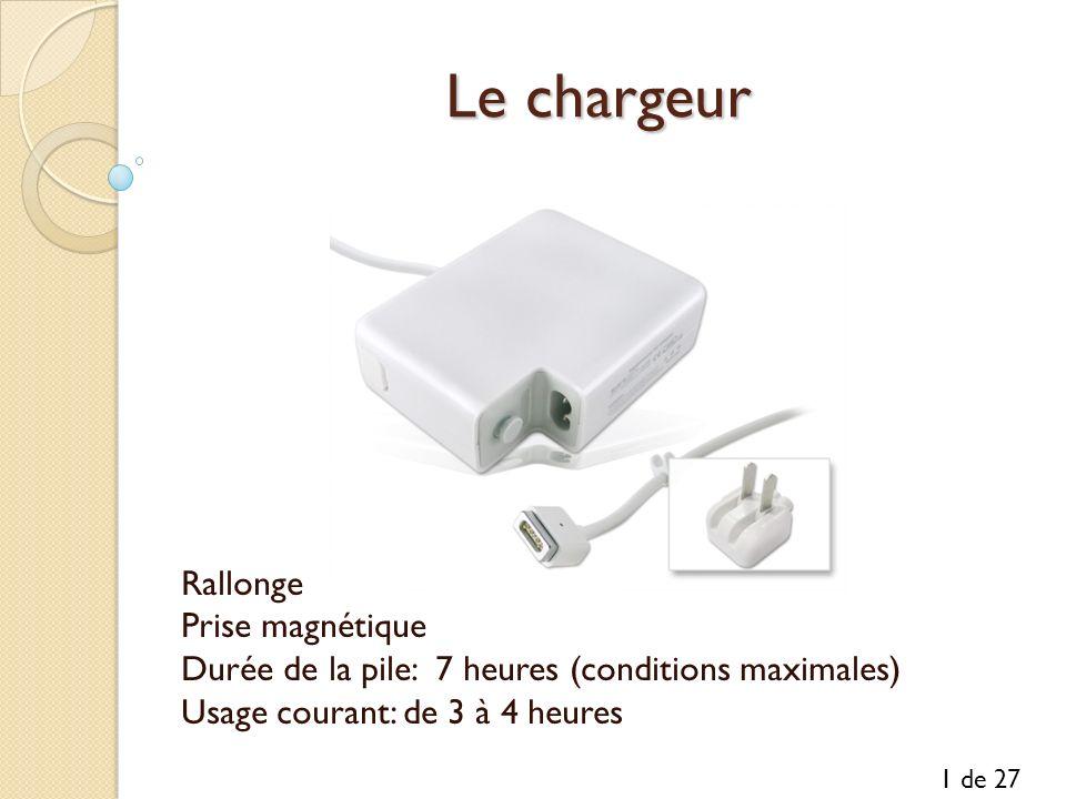 Le chargeur Rallonge Prise magnétique Durée de la pile: 7 heures (conditions maximales) Usage courant: de 3 à 4 heures 1 de 27