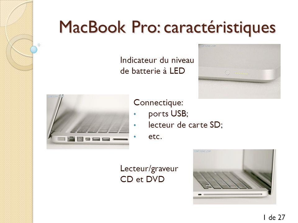MacBook Pro: caractéristiques Connectique: ports USB; lecteur de carte SD; etc. 1 de 27 Lecteur/graveur CD et DVD Indicateur du niveau de batterie à L