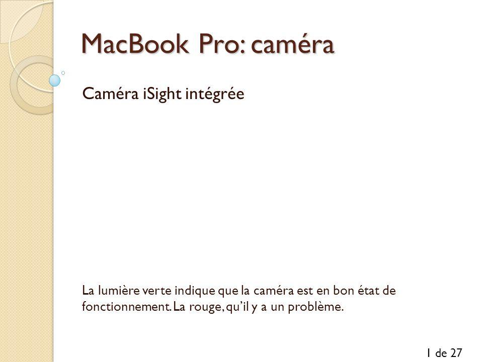 MacBook Pro: caméra Caméra iSight intégrée La lumière verte indique que la caméra est en bon état de fonctionnement. La rouge, quil y a un problème. 1