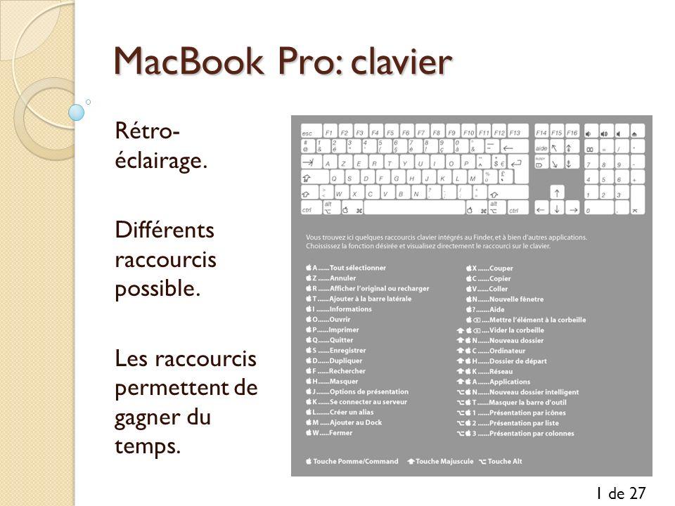 MacBook Pro: clavier Rétro- éclairage. Différents raccourcis possible. Les raccourcis permettent de gagner du temps. 1 de 27