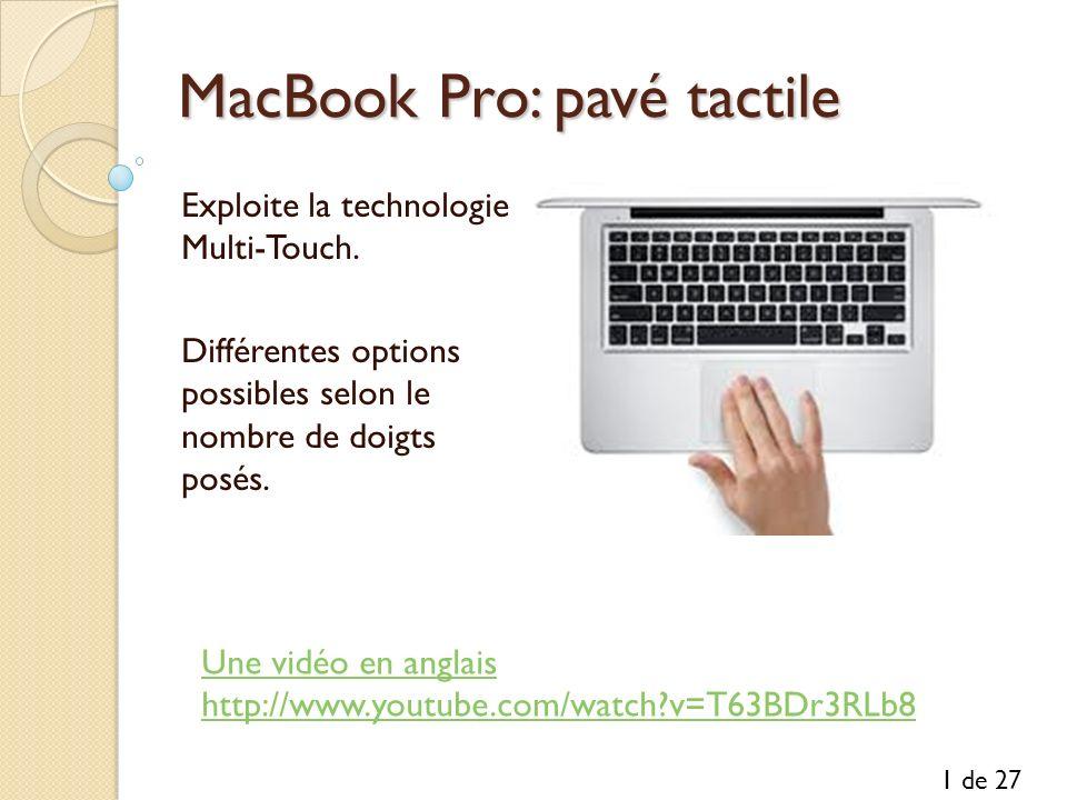 MacBook Pro: pavé tactile Exploite la technologie Multi-Touch. Différentes options possibles selon le nombre de doigts posés. 1 de 27 Une vidéo en ang