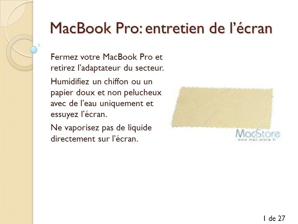MacBook Pro: entretien de lécran Fermez votre MacBook Pro et retirez ladaptateur du secteur. Humidifiez un chiffon ou un papier doux et non pelucheux