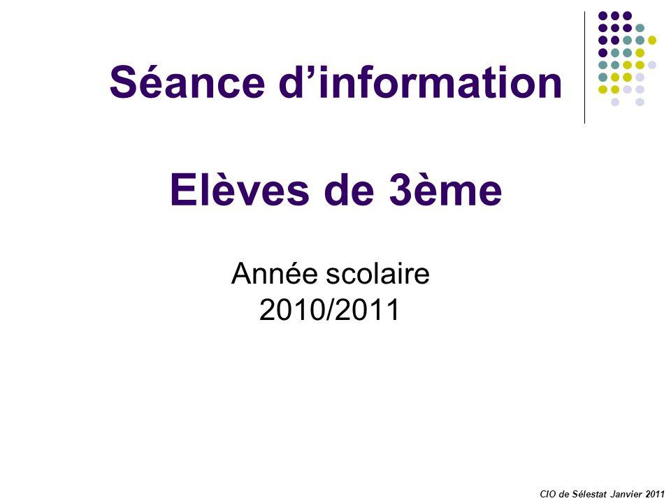 Séance dinformation Elèves de 3ème Année scolaire 2010/2011 CIO de Sélestat Janvier 2011