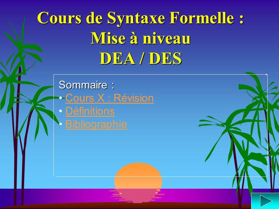 Cours de Syntaxe Formelle : Mise à niveau DEA / DES Sommaire : Cours X : RévisionCours X : Révision Définitions Bibliographie