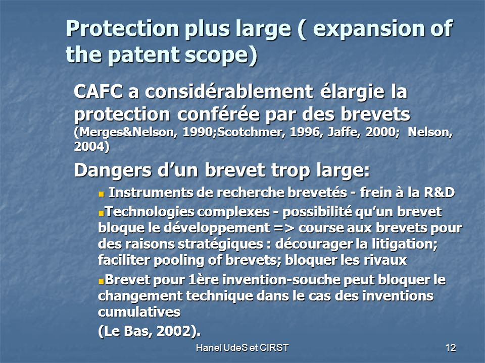 Hanel UdeS et CIRST 12 Protection plus large ( expansion of the patent scope) CAFC a considérablement élargie la protection conférée par des brevets (
