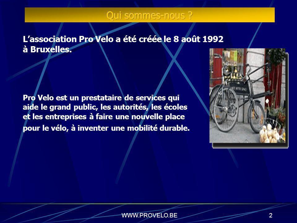 WWW.PROVELO.BE12 Les avantages Répond partiellement aux problèmes de mobilité aux abords des écoles Visibilité du vélo dans la ville.