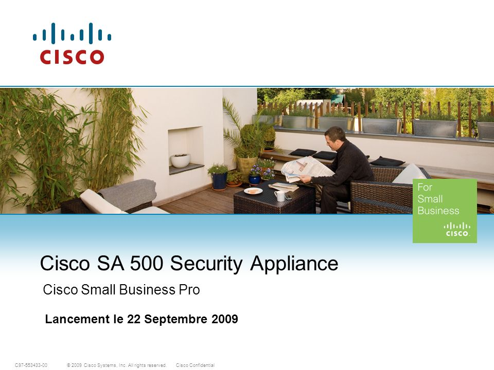© 2009 Cisco Systems, Inc. All rights reserved.Cisco ConfidentialC97-553433-00 Cisco SA 500 Security Appliance Cisco Small Business Pro Lancement le 2