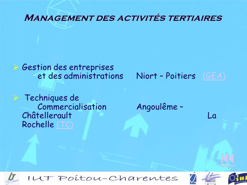 Management des activités tertiaires Gestion des entreprises et des administrations Niort – Poitiers (GEA)(GEA) Techniques de Commercialisation Angoulême – Châtellerault La Rochelle (TC)(TC)