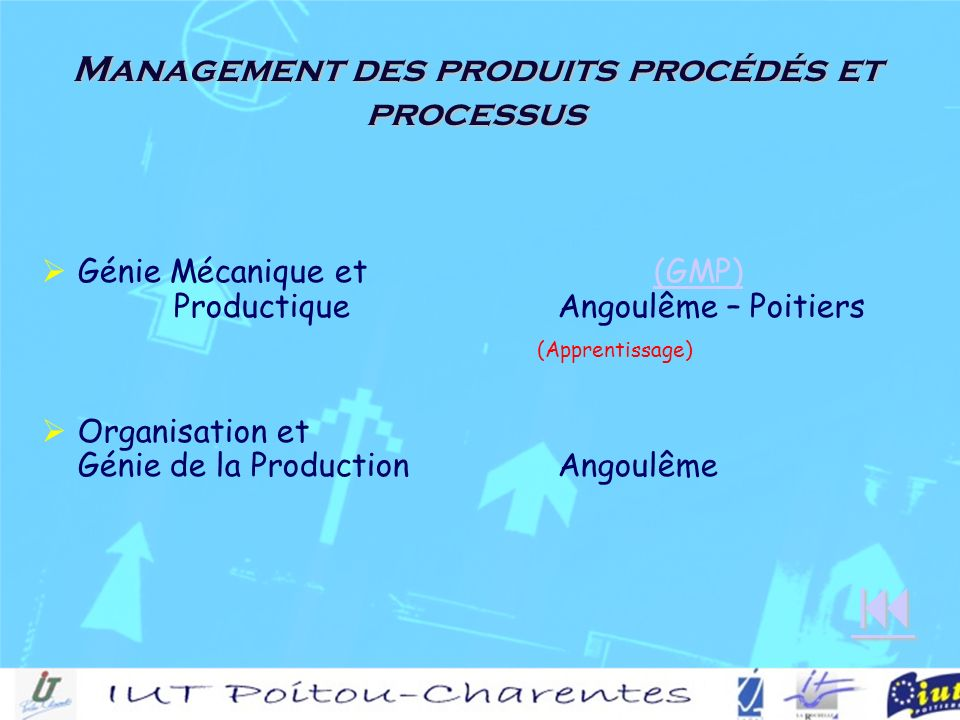 Management des produits procédés et processus Génie Mécanique et (GMP) ProductiqueAngoulême – Poitiers(GMP) (Apprentissage) Organisation et Génie de la ProductionAngoulême
