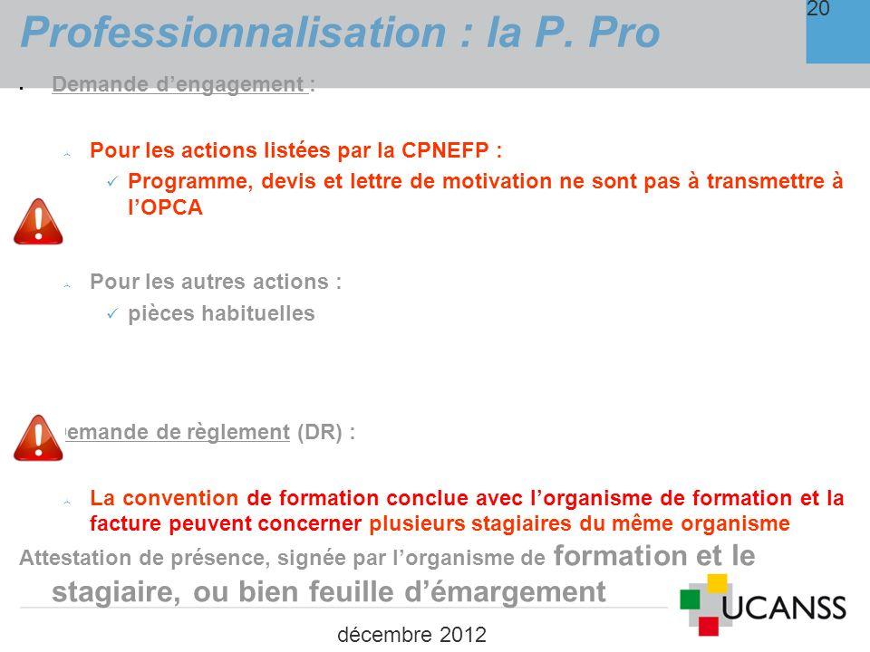 PRISE EN CHARGE FINANCIERE DE LEXERCICE DE LA FONCTION TUTORALE SELON LAGE DU TUTEUR ET LA SITUATION DU BENEFICIAIRE décembre 2012 Professionnalisation: la P.Pro 21 PUBLICS CLASSIQUES PUBLICS FRAGILISES / EN DIFFICULTES PUBLICS CLASSIQUES AIDE A LEXERCICE DE LA FONCTION TUTORALE PUBLICS FRAGILISES / EN DIFFICULTES AIDE A LEXERCICE DE LA FONCTION TUTORALE Salariés en CDI Plafond de 230 par mois et par tuteur, pour une durée max de 6 mois (1380 max) Ou 345 par mois et par tuteur, pour une durée max de 6 mois, si le tuteur est âgé de 45 ans et plus (2070 max) Salariés en Contrat Unique dInsertion (CUI-CAE) Plafond de 230 par mois et par tuteur, pour une durée max de 6 mois (1380 max) Ou 345 par mois et par tuteur, pour une durée max de 6 mois, si le tuteur est âgé de 45 ans et plus (2070 max)