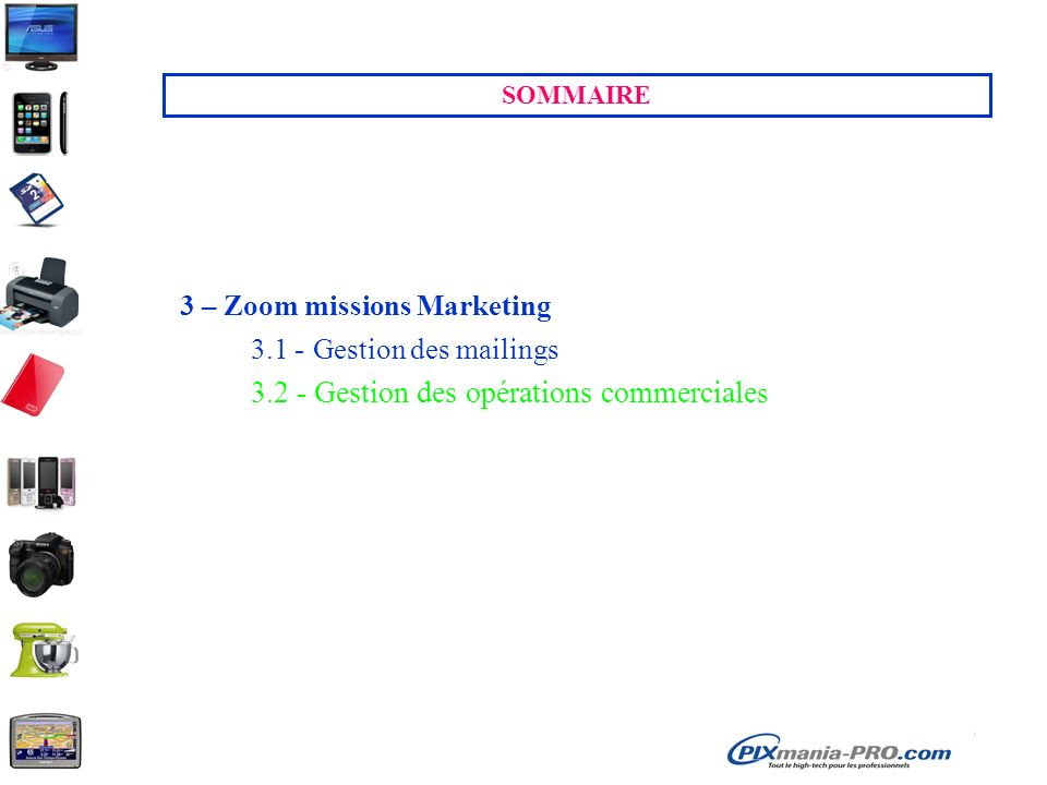 SOMMAIRE 3 – Zoom missions Marketing 3.1 - Gestion des mailings 3.2 - Gestion des opérations commerciale s