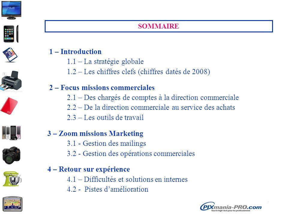 SOMMAIRE 1 – Introduction 1.1 – La stratégie globale 1.2 – Les chiffres clefs (chiffres datés de 2008) 2 – Focus missions commerciales 2.1 – Des charg