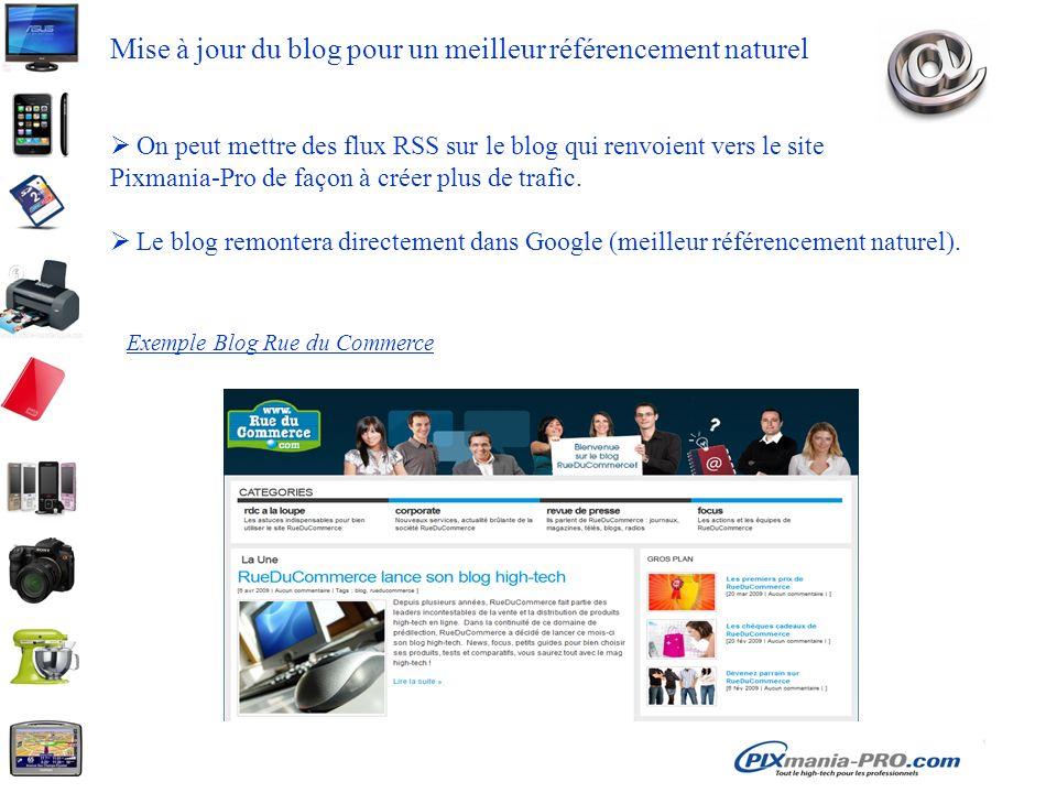 Mise à jour du blog pour un meilleur référencement naturel On peut mettre des flux RSS sur le blog qui renvoient vers le site Pixmania-Pro de façon à