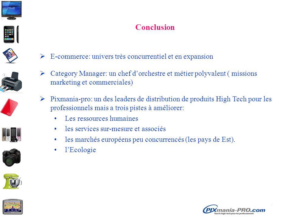 Conclusion E-commerce: univers très concurrentiel et en expansion Category Manager: un chef dorchestre et métier polyvalent ( missions marketing et co