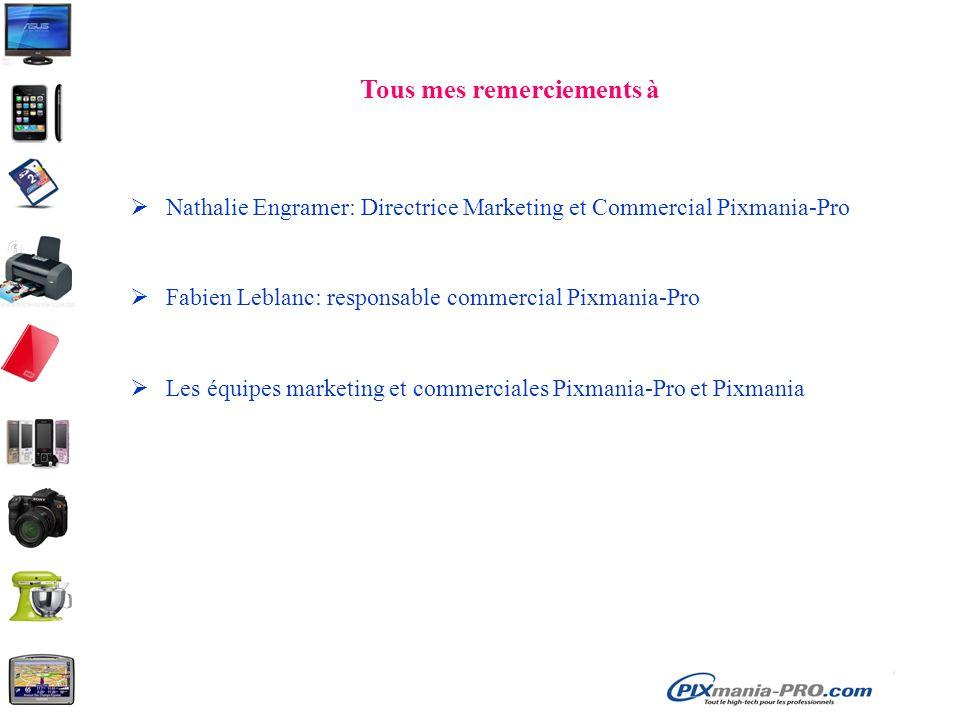Tous mes remerciements à Nathalie Engramer: Directrice Marketing et Commercial Pixmania-Pro Fabien Leblanc: responsable commercial Pixmania-Pro Les éq