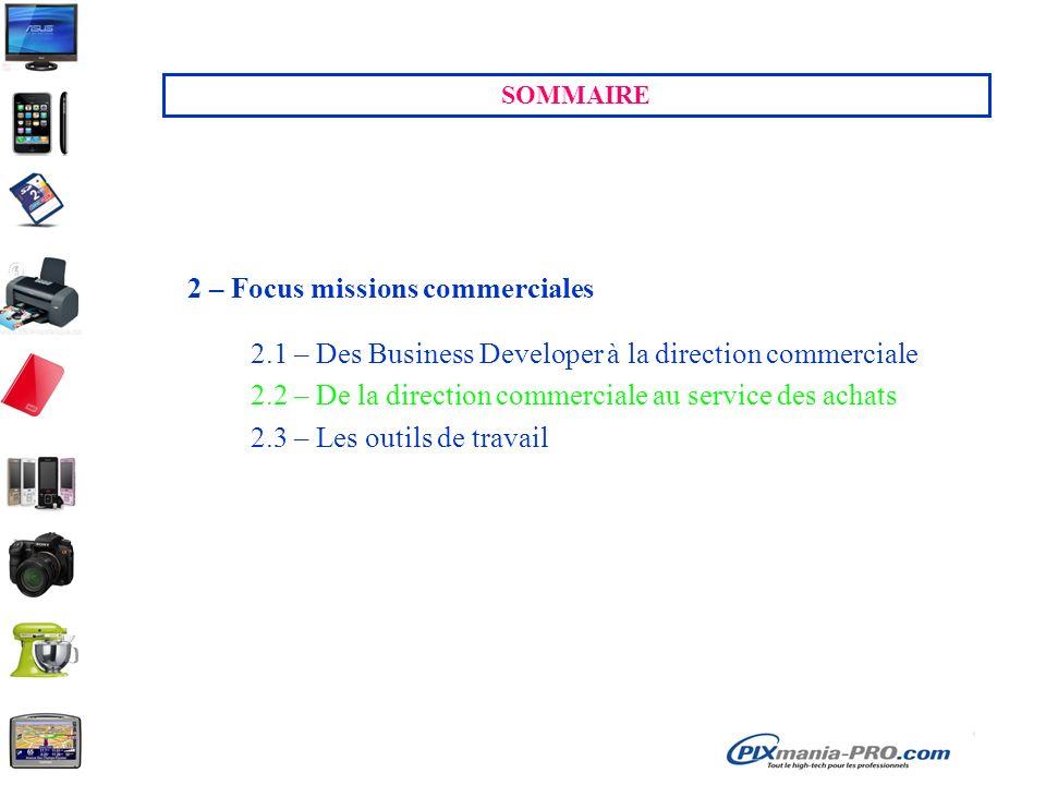 SOMMAIRE 2 – Focus missions commerciales 2.1 – Des Business Developer à la direction commerciale 2.2 – De la direction commerciale au service des achats 2.3 – Les outils de travail
