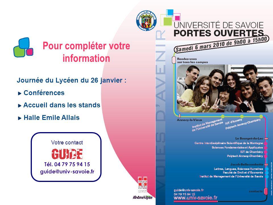 Pour compléter votre information Votre contact Tél. 04 79 75 94 15 guide@univ-savoie.fr Journée du Lycéen du 26 janvier : Conférences Accueil dans les