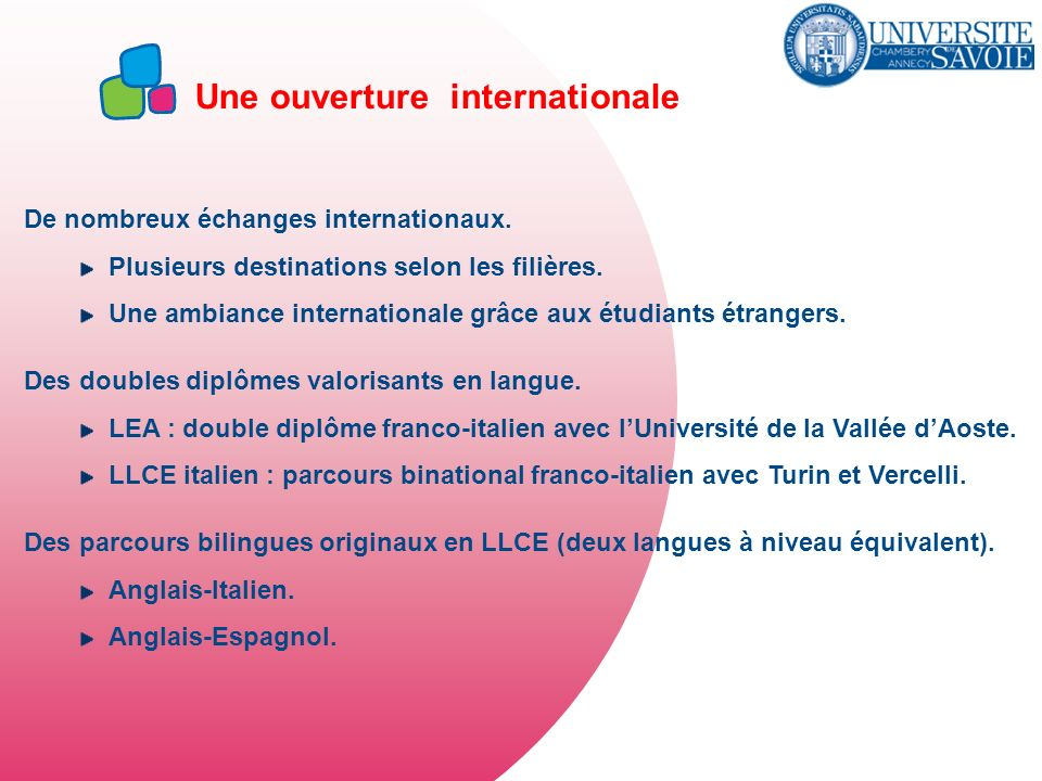 Une ouverture internationale De nombreux échanges internationaux. Plusieurs destinations selon les filières. Une ambiance internationale grâce aux étu