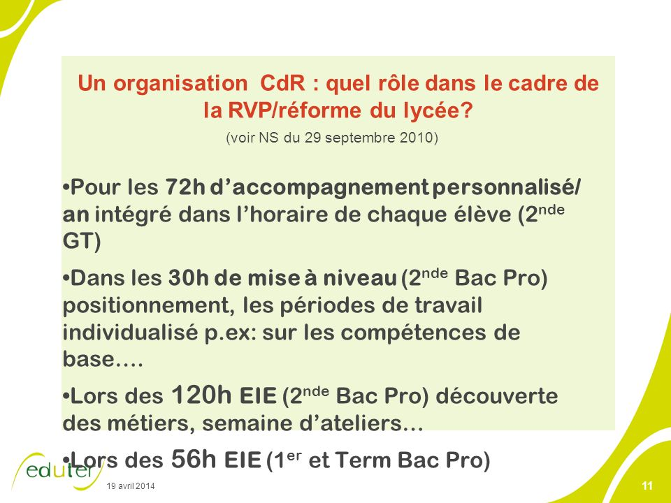 19 avril 2014 11 Un organisation CdR : quel rôle dans le cadre de la RVP/réforme du lycée? (voir NS du 29 septembre 2010) Pour les 72h daccompagnement