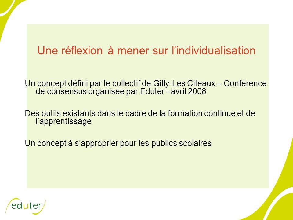 Une réflexion à mener sur lindividualisation Un concept défini par le collectif de Gilly-Les Citeaux – Conférence de consensus organisée par Eduter –a