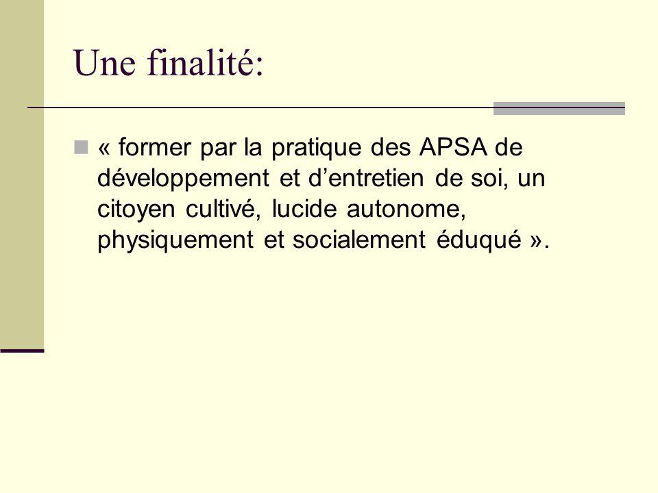 Une finalité: « former par la pratique des APSA de développement et dentretien de soi, un citoyen cultivé, lucide autonome, physiquement et socialemen