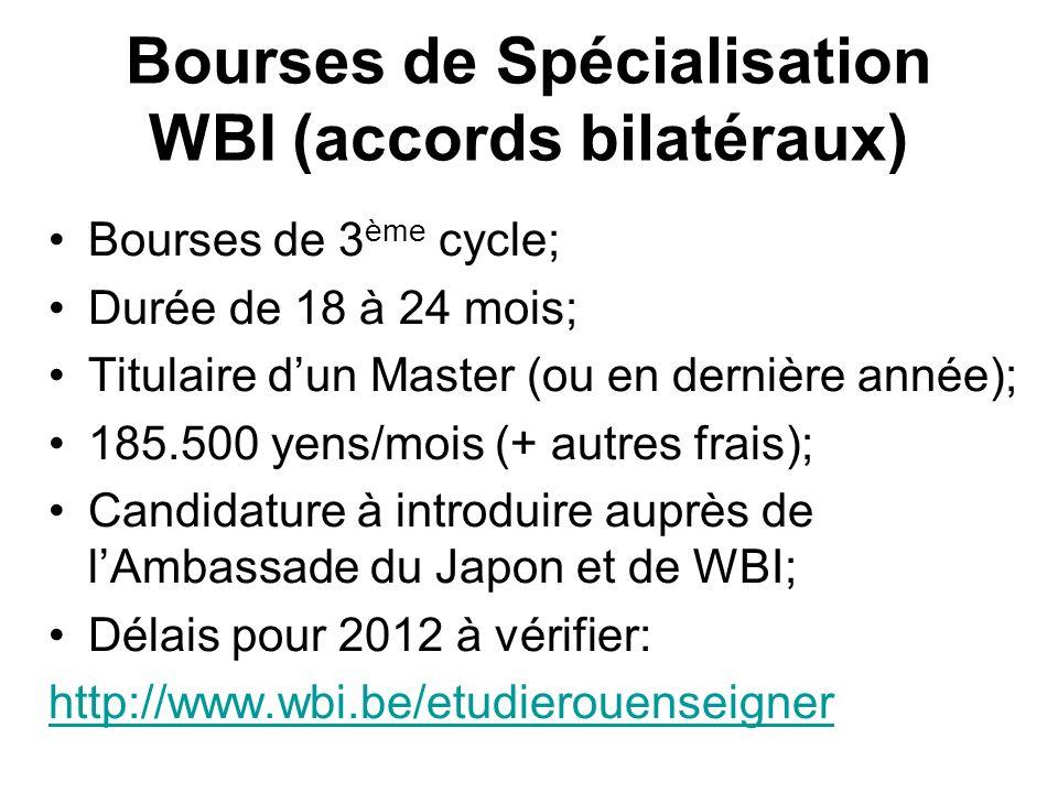 Bourses de Spécialisation WBI (accords bilatéraux) Bourses de 3 ème cycle; Durée de 18 à 24 mois; Titulaire dun Master (ou en dernière année); 185.500