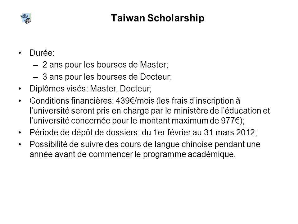 Taiwan Scholarship Durée: –2 ans pour les bourses de Master; –3 ans pour les bourses de Docteur; Diplômes visés: Master, Docteur; Conditions financièr