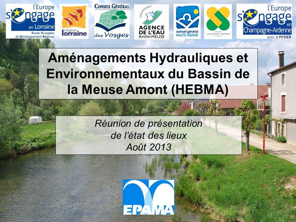 Aménagements Hydrauliques et Environnementaux du Bassin de la Meuse Amont (HEBMA) Réunion de présentation de létat des lieux Août 2013