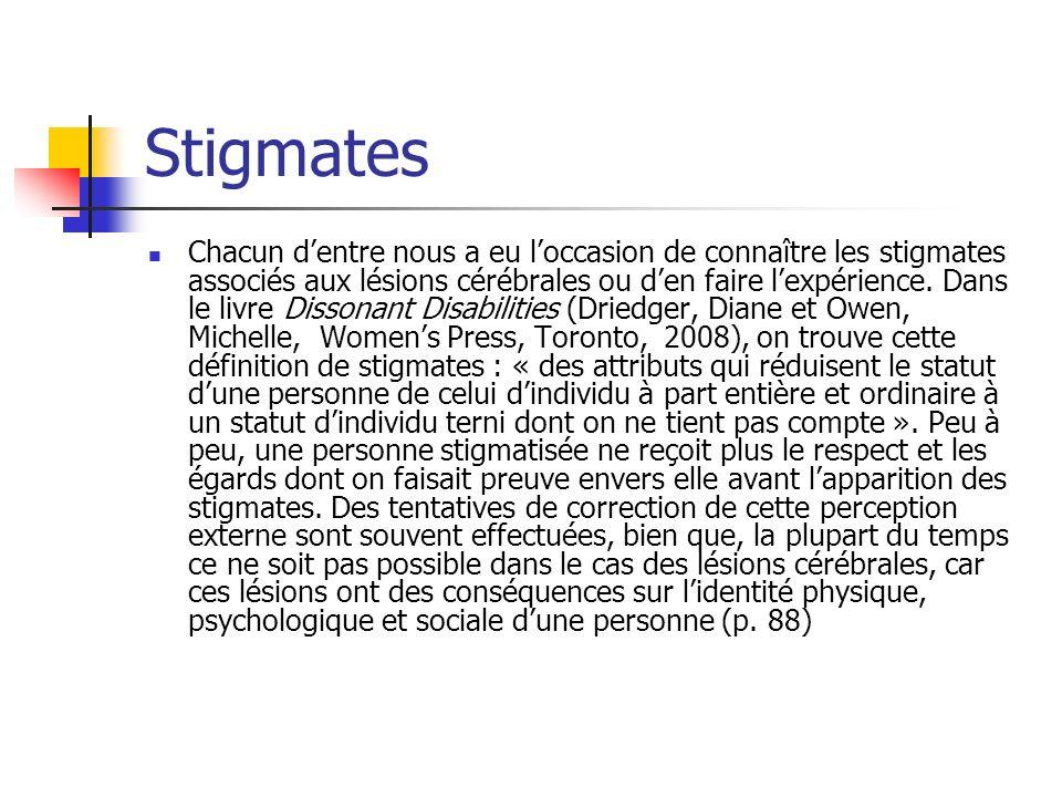 Stigmates Chacun dentre nous a eu loccasion de connaître les stigmates associés aux lésions cérébrales ou den faire lexpérience.