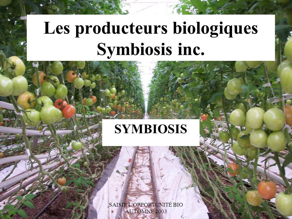 SAISIR L OPPORTUNITÉ BIO AUTOMNE 2003 Les producteurs biologiques Symbiosis inc. SYMBIOSIS